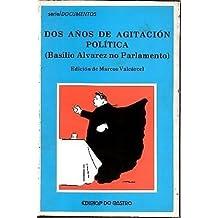 DOS AÑOS DE AGITACION POLITICA (BASILIO ALVAREZ NO PARLAMENTO)