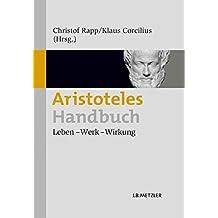 Aristoteles-Handbuch: Leben – Werk – Wirkung