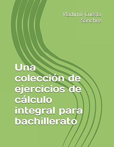 Una colección de ejercicios de cálculo integral para bachillerato - 9781520365121 por Vladimir Cuesta Sánchez