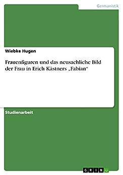 """Frauenfiguren und das neusachliche Bild der Frau in Erich Kästners """"Fabian"""" von [Hugen, Wiebke]"""