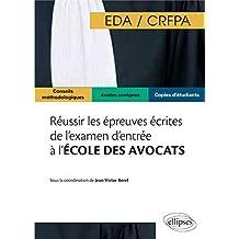 Réussir les Épreuves Écrites de l'Examen d'Entrée a l'École des Avocats EDA/CRFPA