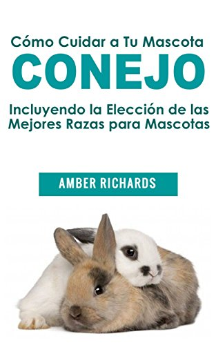 Cómo Cuidar a Tu Mascota Conejo por Amber Richards