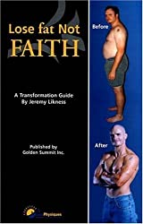 Lose Fat, Not Faith: A Transformation Guide by Jeremy R. Likness (2005-07-02)