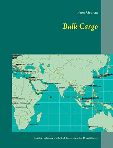 Bulk Cargo: A short introduction for loading, unloading and stowage of solid Bulk Cargoes including Draught Survey