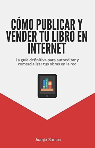 Cómo publicar y vender tu libro en Internet eBook: Juanjo Ramos ...