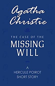The Case Of The Missing Will (a Hercule Poirot Short Story) por Agatha Christie