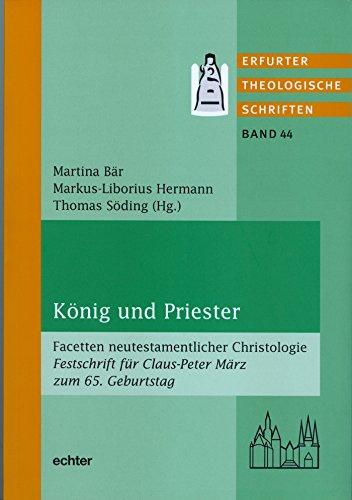 König und Priester: Facetten neutestamentlicher Christologie Festschrift für Claus-Peter März zum 65. Geburtstag (Erfurter Theologische Schriften 44) (Claus Bär)