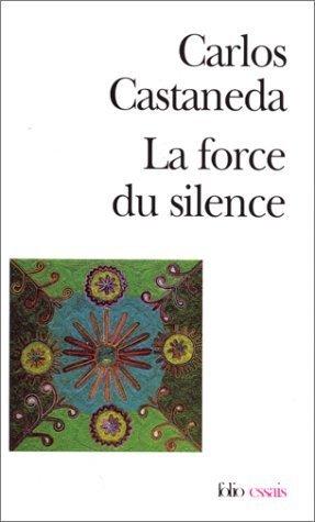 La Force Du Silence: Nouvelles Leçons De Don Juan De Carlos Castaneda 26 Mai 1999 Poche