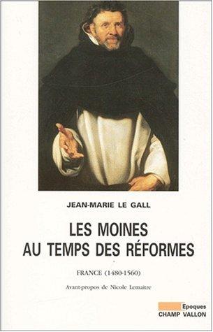 Les moines au temps des réformes. France, 1480-1560 par Jean-Marie Le Gall