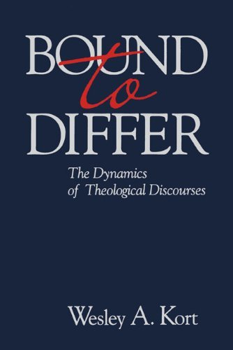 Bound to Differ: The Dynamics of Theological Discourses: The Dynamics Theo by Wesley A. Kort (1992-11-01)