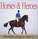 Horses and Heroes: The Photography of John Minoprio