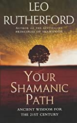 Your Shamanic Path: Ancient Wisdom for the 21st Century
