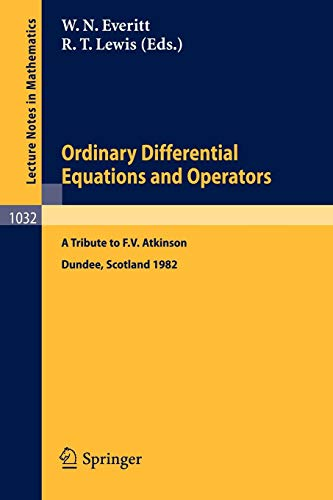 Ordinary Differential Equations and Operators: A Tribute to F.V. Atkinson Proceedings of a Symposium held at Dundee, Scotland March - July 1982 (Lecture Notes in Mathematics (1032), Band 1032)