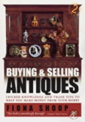 Buying & Selling Antiques 2nd Ed: Insider Knowledge and Trade Tips to Help You Make Money from Your Hobby