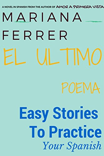 Novels in Spanish: EL Ultimo Poema: Easy Short Novels in Spanish for Intermediate Level Speakers (learning foreign languages) (Easy Stories To Practice Your Spanish n 2)