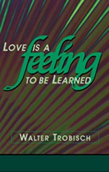 Love Is a Feeling to Be Learned (English Edition) par [Trobisch, Walter]