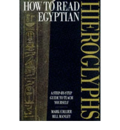 [(How to Read Egyptian Hieroglyphs: A Step-by-step Guide to Teach Yourself)] [Author: Mark Collier] published on (March, 1998)