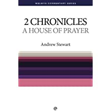 2 Chronicles: A House of Prayer (Welwyn Commentary Series): The Message of 2 Chronicles