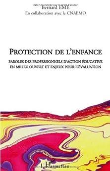 Protection de l'enfance : Paroles des professionnels d'action éducative en milieu ouvert et enjeux pour l'évaluation de [Eme, Bernard, CNAEMO]