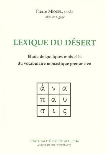 LEXIQUE DU DESERT. Etude de quelques mots-clés du vocabulaire monastique grec ancien