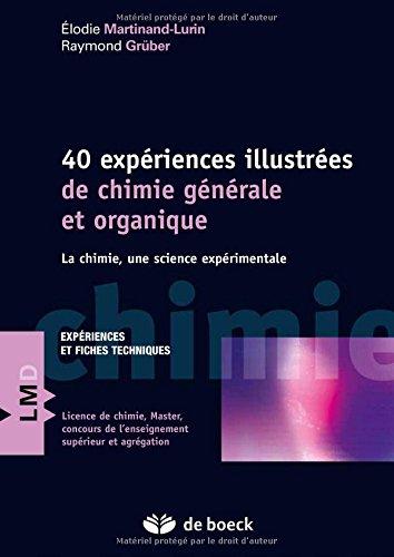 Quarante expériences illustrées de chimie générale et organique : La chimie, une science expérimentale