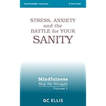 Stress, Anxiety and the Battle for Your Sanity (Mindfulness: Stop the Struggle Book 1)