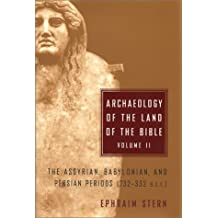 Archaeology of the Land of the Bible: The Assyrian, Babylonian, and Persian Periods, 732-332 Bce