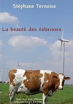 La beauté des éoliennes par [Ternoise, Stéphane]