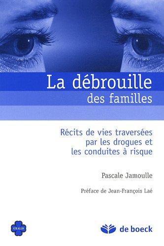 La débrouille des familles : Récits de vies traversées par les drogues et les conduites à risque par Pascale Jamoulle