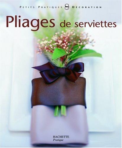 Pliages de serviettes : Pliages de serviettes et décors pour toutes les tables