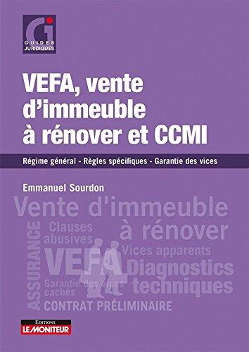 VEFA, vente d immeuble à rénover et CCMI: Régime général - Règles spécifiques - Garantie des vices par Emmanuel Sourdon