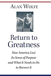 Return to Greatness: How America Lost Its Sense of Purpose and What It Needs to Do to Recover It