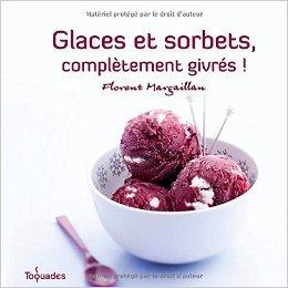 Glaces et sorbets, complètement givrés de Florent MARGAILLAN ( 10 mai 2012 )