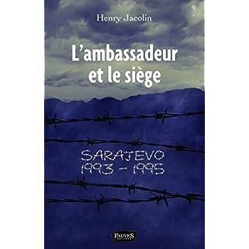 L'ambassadeur et le siège: Sarajevo 1993-1995