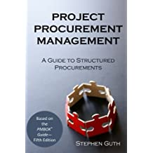 Project Procurement Management: A Guide to Structured Procurements by Stephen Guth (2016-01-04)