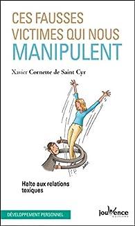 Ces fausses victimes qui nous manipulent par Xavier Cornette de Saint Cyr
