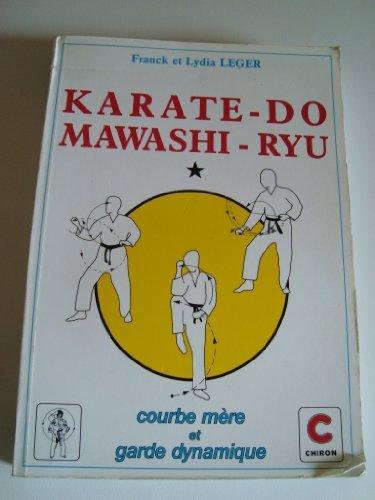 Karaté Do Mawashi Ryu, tome 1. Courbe mère et garde dynamique