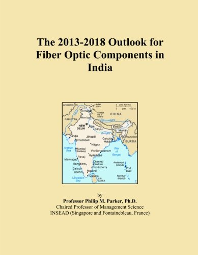 The 2013-2018 Outlook for Fiber Optic Components in India