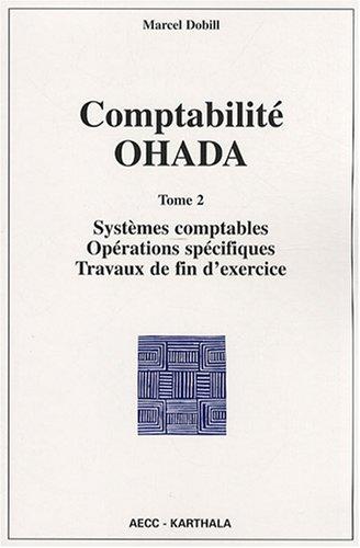 Comptabilité OHADA : Tome 2, Systèmes comptables, opérations spécifiques, travaux de fin d'exercice par Marcel Dobill