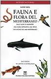 Fauna e flora del Mediterraneo. Dalle alghe ai mammiferi: una guida sistematica alle specie che vivono nel mar Mediterraneo