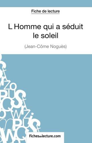 L'Homme qui a sduit le soleil de Jean-Cme Nogus (Fiche de lecture): Analyse Complte De L'oeuvre