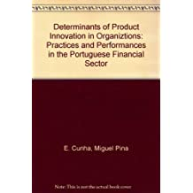 Determinants of Product Innovation in Organiztions: Practices and Performances in the Portuguese Financial Sector