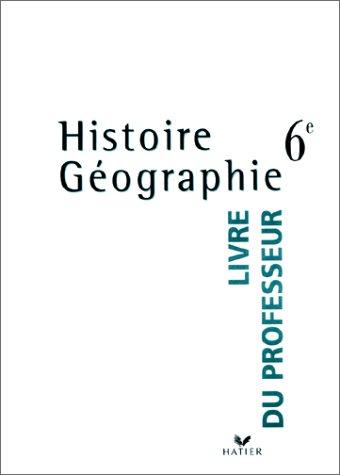 Histoire/Géographie, 6e. Livre du professeur