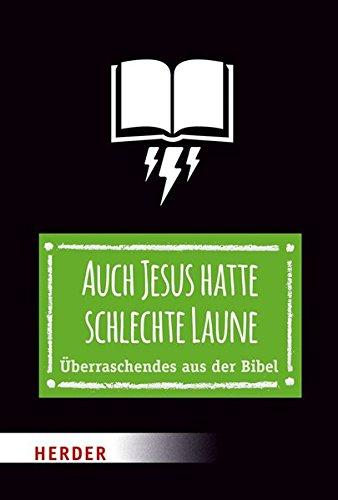 Auch Jesus hatte schlechte Laune: Überraschendes aus der Bibel