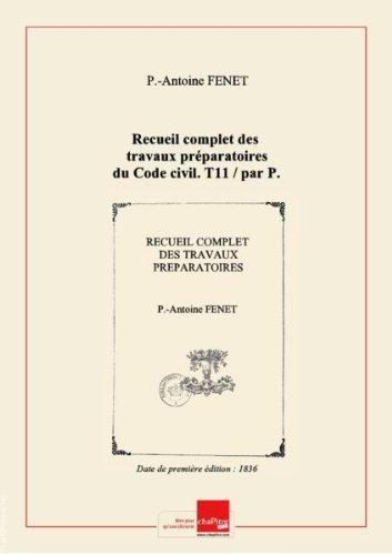 Recueil complet des travaux préparatoires du Code civil. T11 / par P.-A. Fenet,... [Edition de 1836] par P.-Antoine Fenet