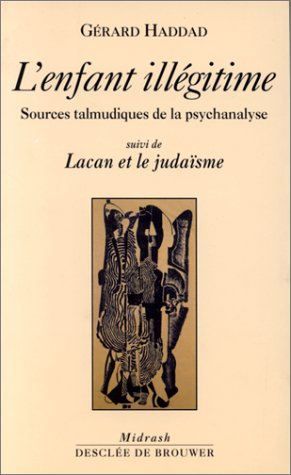 L'enfant illégitime. Sources talmudiques de la psychanalyse.