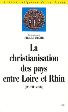 La christianisation des pays entre Loire et Rhin : IVe-VIIe siècle, actes du colloque de Nanterre, 3-4 mai 1974 par Pierre Riché