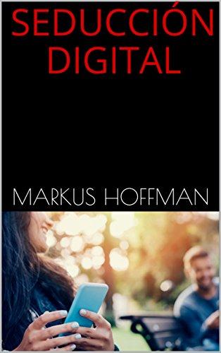 SEDUCCIÓN DIGITAL por Markus Hoffman