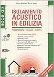 Isolamento acustico in edilizia. Progettazione, collaudo, verifica. Con CD-ROM