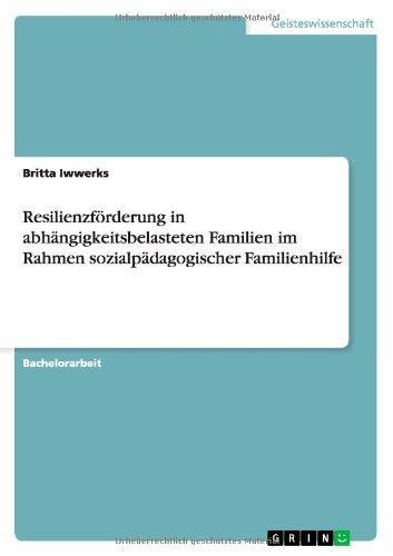 Resilienzförderung in abhängigkeitsbelasteten Familien im Rahmen sozialpädagogischer Familienhilfe